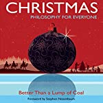 Christmas: Philosophy for Everyone: Better than a Lump of Coal | Fritz Allhoff