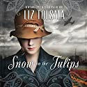 Snow on the Tulips Audiobook by Liz Tolsma Narrated by Susan Denaker