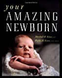 By M.D. Marshall H. Klaus Your Amazing Newborn