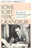 Some Sort of Epic Grandeur: The Life of F. Scott Fitzgerald (REV)