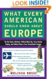 What Every American Should Know About Europe: The Hot Spots, Hotshots, Political Muck-ups, Cross-Border Sniping, and Cultural Chaos of Our Transatlantic Cousins