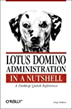 Greg Neilson Lotus Domino Administration in a Nutshell: A Desktop Quick Reference (In a Nutshell (O'Reilly))