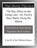 img - for The Boy Allies on the Firing Line - Or, Twelve Days Battle Along the Marne book / textbook / text book