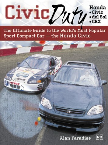 Civic Duty: The Ultimate Guide to the World's Most Popular Sport Compact Car - the Honda Civic, Alan Paradise