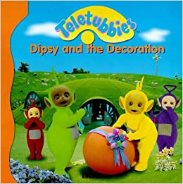 "Teletubbies"": Dipsy and the Decoration (Teletubbies storybook): NA"
