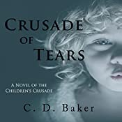 Crusade of Tears: A Novel of the Children's Crusade (The Journey of Souls Series) | [C. D. Baker]