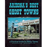 Arizona's Best Ghost Towns: A Practical Guide ~ Philip Varney