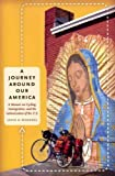 img - for A Journey Around Our America: A Memoir on Cycling, Immigration, and the Latinoization of the U.S. ( book / textbook / text book