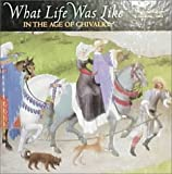 What Life Was Like: In the Age of Chivalry : Medieval Europe Ad 800-1500