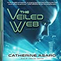 The Veiled Web (       UNABRIDGED) by Catherine Asaro Narrated by Caroline Shaffer