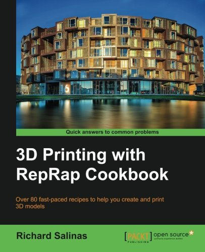 3D Printing with Reprap Cookbook: Over 80 Fast-Paced Recipes to Help You Create and Print 3D Models