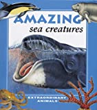 img - for Amazing Sea Creatures (Extraordinary Animals Series) book / textbook / text book