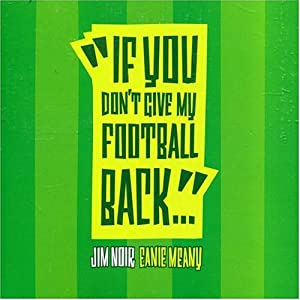 Eanie Meany/If You Don't Give My Football Back [2 Track CD] [CD 1]