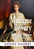 Image of Madame Bovary :  Provincial Manners  : Complete, Unabridged, And Uncensored