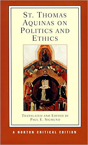 St. Thomas Aquinas on Politics and Ethics (Norton Critical Editions) written by Thomas Aquinas