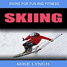 Skiing: Skiing for Fun and Fitness | Livre audio Auteur(s) : Mike Lynch Narrateur(s) : Douglas Thornton