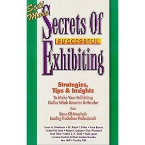 Still More Secrets of Successful Exhibiting