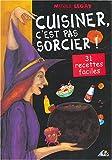 echange, troc Nathalie Legay - Cuisiner, c'est pas sorcier ! : 31 recettes magiques et délicieuses