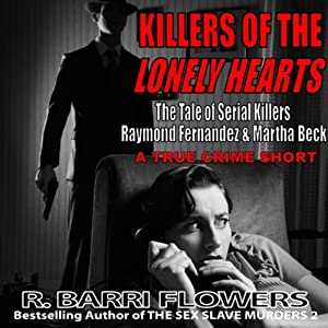 Killers of the Lonely Hearts: The Tale of Serial Killers Raymond Fernandez & Martha Beck (A True Crime Short) | [R. Barri Flowers]