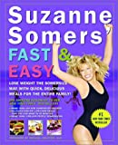 Suzanne Somers' Fast and Easy: Lose Weight the Somersize Way with Quick, Delicious Meals for the Entire Family!