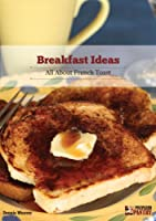 Breakfast Ideas: All About French Toast (English Edition)