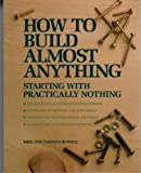 How To Build Almost Anything: Starting With Practically Nothing