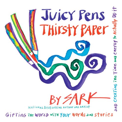 Juicy Pens, Thirsty Paper: Gifting the World with Your Words and Stories, and Creating the Time and Energy to Actually Do It