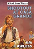 img - for Shootout at Casa Grande (Black Horse Western) book / textbook / text book