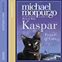 Kaspar: Prince of Cats (       UNABRIDGED) by Michael Morpurgo Narrated by Paul Chequer