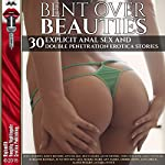 Bent Over Beauties: 30 Explicit Anal Sex and Double Penetration Erotica Stories | Roxy Rhodes,Dawn Devore,Joni Blake