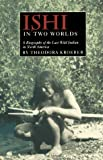 Ishi in Two Worlds: A Biography of the Last Wild Indian in North America (0520006755) by Theodora Kroeber