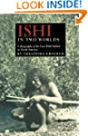 Ishi in Two Worlds: A Biography of th...