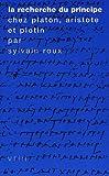 echange, troc Sylvain Roux - La recherche du principe chez Platon, Aristote et Plotin