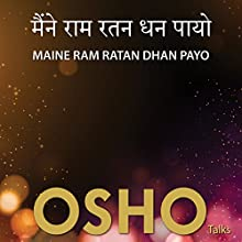Maine Ram Ratan Dhan Payo Speech by  OSHO Narrated by  OSHO
