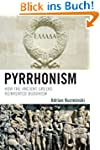 Pyrrhonism: How the Ancient Greeks Re...
