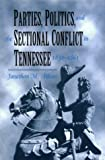 img - for Parties, Politics, and the Sectional Conflict in Tennessee, 1832-1861 book / textbook / text book