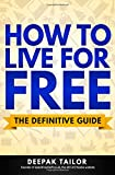 Deepak Tailor How To Live For Free: The Definitive Guide