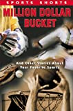 Million Dollar Bucket: And Other Stories about Your Favorite Sports (Sports Shorts)