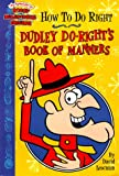 How To Do Right: Dudley Do-Right's Book Of Manners (Rocky & Bullwinkle)