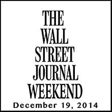 Weekend Journal 12-19-2014  by The Wall Street Journal Narrated by The Wall Street Journal