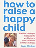img - for How to Raise a Happy Child: Effective Strategies for Ensuring the Psychological Well-being of Your Child, from Birth to Adulthood by Javad H. Kashani (2000-03-02) book / textbook / text book