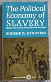 The Political Economy of Slavery: Studies in the Economy and Society of the Slave South (0394704002) by Genovese, Eugene D.