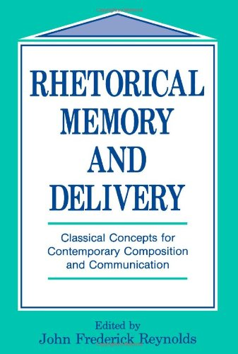 Rhetorical Memory and Delivery: Classical Concepts for Contemporary Composition and Communication (Routledge Communication Series)