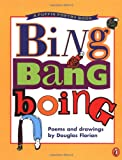 Bing Bang Boing: Poems and Drawings (Puffin Poetry Book) (0140378243) by Florian, Douglas