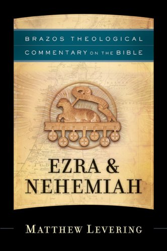 Ezra & Nehemiah (Brazos Theological Commentary on the Bible)