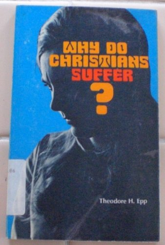 Why Do Christians Suffer?, THEODORE H. EPP