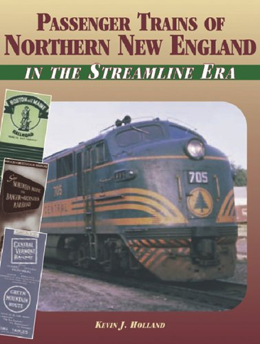 Passenger Trains of Northern New England In the Streamline Era Kevin J. Holland