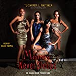 Money Never Sleeps: A Millionaire Wives Club Novel | Tu-Shonda Whitaker