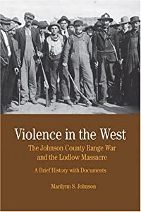 Violence in the West: The Johnson County Range War and Ludlow Massacre: A Brief History with Documents... by Marilynn S. Johnson