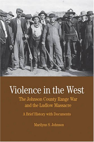 Violence in the West: The Johnson County Range War and Ludlow Massacre: A Brief History with Documents (Bedford Series i